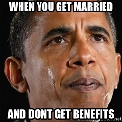 Obama Crying - when you get married and dont get benefits