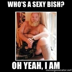 Sexy Scotsman - who's a sexy bish? oh yeah, i am