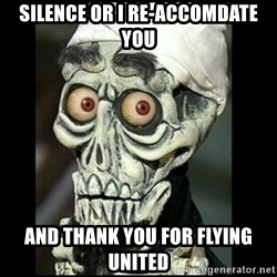 Achmed the dead terrorist - Silence or I Re-Accomdate you And thank you for flying United