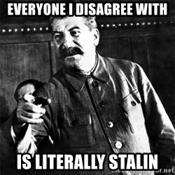 Joseph Stalin - Everyone I disagree with Is litErally stalin