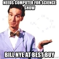 Bill Nye - NeEds computer for science show Bill nye aT best buy