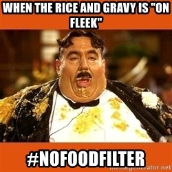 "Fat Guy - When the rice and gravy is ""on fleek"" #nofoodfilter"