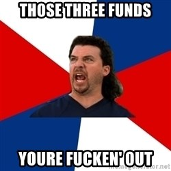 kenny powers - Those three funds Youre fucken' out