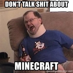 Fuming tourettes guy - DON'T TALK SHIT ABOUT MINECRAFT