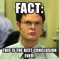 Dwight Meme - Fact: This is the best conclusion ever!