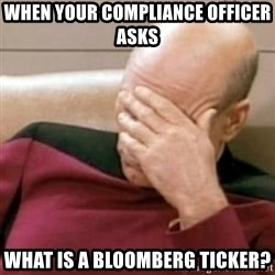 Face Palm - when your compliance officer asks What is a Bloomberg ticker?