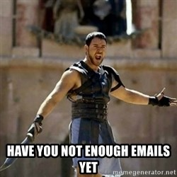 GLADIATOR -  have you not enough emails yet