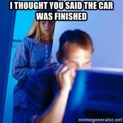 Redditors Wife - I THOUGHT YOU SAID THE CAR WAS FINISHed