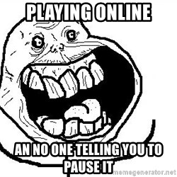 Happy Forever Alone - playing online an no one telling you to pause it