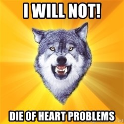 Courage Wolf - I will not! Die of heart problems