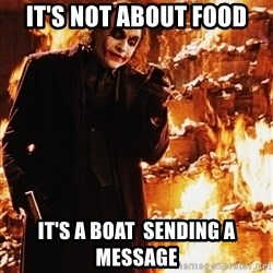 It's about sending a message - It's not about food It's a boAt  sending a message