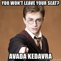 Harry Potter spell - You won't leave your seat? Avada Kedavra