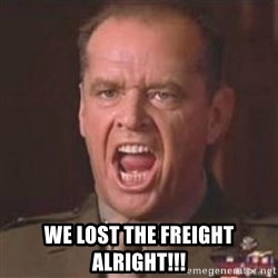 Jack Nicholson - You can't handle the truth! -  We lost the freight alright!!!