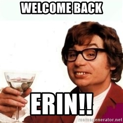 Austin Powers Drink - WElcome back erin!!