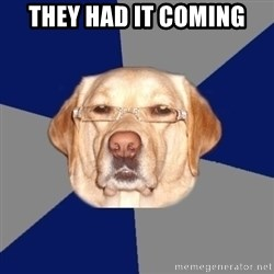 Racist Dog - they had it coming