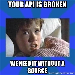 i see dead people - your api is broken we need it without a source