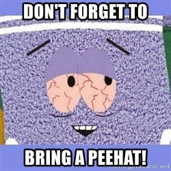 Towelie - DON'T FORGET TO BRING A PEEHAT!