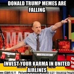 Karma Cramer - donald trump memes are falling invest your karma in united airlines