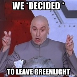 Dr. Evil Air Quotes - We *decided * To leave Greenlight