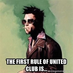 Tyler Durden 2 -  The first rule of United Club is...