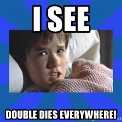 i see dead people - I See Double Dies Everywhere!