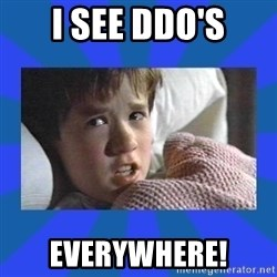 i see dead people - I See DDO's Everywhere!
