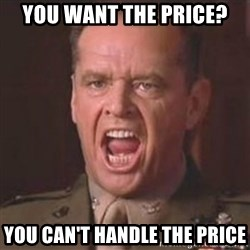 Jack Nicholson - You can't handle the truth! - You want the price? you can't handle the price