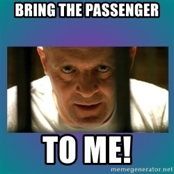 Hannibal lecter - Bring the passenger to me!