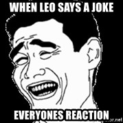 Laughing - When Leo says a joke Everyones reaction