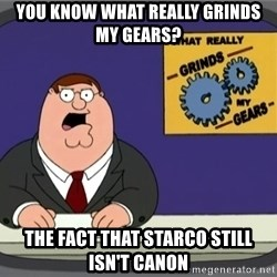 What really grinds my gears - You know what really grinds mY gears? The fact that starco still isn't canon