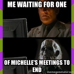 ill just wait here - me waiting for one of michelle's meetings to end