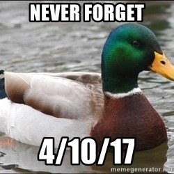 Actual Advice Mallard 1 - Never forget 4/10/17