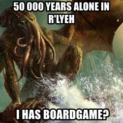 Cthulhu - 50 000 yeArs alone in R'lyeh  I has boardgame?