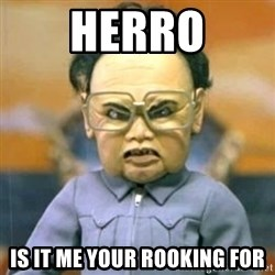 Kim Jong Il Team America - Herro Is it me your rooking for