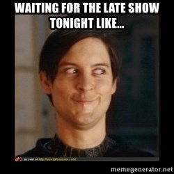 Tobey_Maguire - Waiting for The late Show Tonight Like...