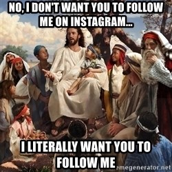 storytime jesus - NO, I don't want you to follow me on instagram... I literally want you to follow me