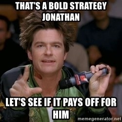 Bold Strategy Cotton - That's a bold Strategy JONATHAN Let's see if it pays off for him