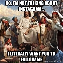 storytime jesus - NO, I'M not talking about instagram... I literally want you to follow me