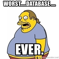 Comic Book Guy Worst Ever - Worst.....Database .... EVER.