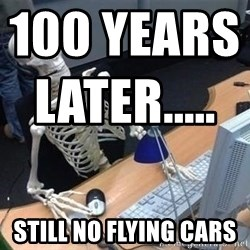 skeleton waiting still again - 100 YEARS LATER.....                                             STILL NO FLYING CARS