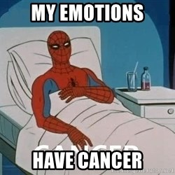 Cancer Spiderman - MY emotions have cancer