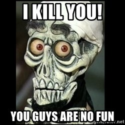 Achmed the dead terrorist - I kill you! You guys are no fun