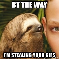 Whispering sloth - By the way I'm Stealing your gifs