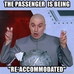 "Dr Evil meme - The passenger  is being ""re-accommodated"""