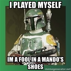 Boba Fett - i played myself im a fool in a mando's shoes