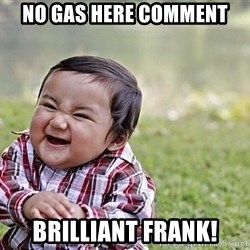 Evil Asian Baby - No gas here comment brilliant frank!
