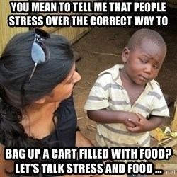 you mean to tell me black kid - YOU MEAN TO TELL ME THAT PEOPLE STRESS OVER the correct way to  BAG UP A CART FILLED WITH FOOD? LET'S TALK STRESS AND FOOD ...