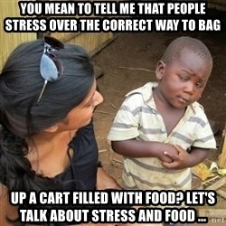 you mean to tell me black kid - YOU MEAN TO TELL ME THAT PEOPLE STRESS OVER the correct way to BAG  UP A CART FILLED WITH FOOD? LET'S TALK ABOUT STRESS AND FOOD ...
