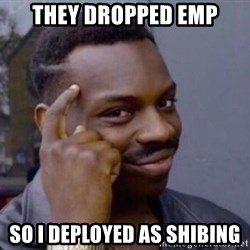 Ponte verga negro - they dropped emp so i deployed as shibing