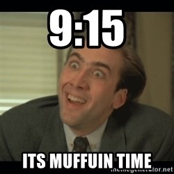 Nick Cage - 9:15 ITS MUFFUIN TIME